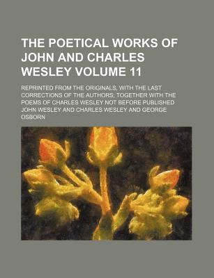 Rarebooksclub.com The Poetical Works of John and Charles Wesley Volume 11; Reprinted from the Originals, with the Last Corrections of the Authors at Sears.com
