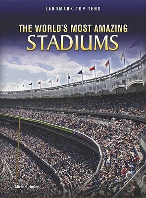 The World's Most Amazing Stadiums By Hurley, Michael